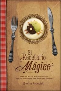 El Recetario Mágico: conjuros y recetas para una alimentación sana